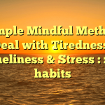 A Simple Mindful Method to Deal with Tiredness, Loneliness & Stress