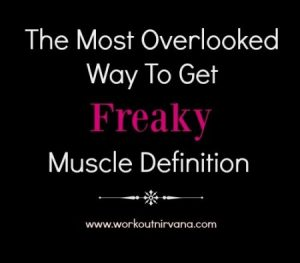 Get Freaky Muscle Definition
