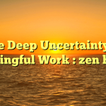 The Deep Uncertainty of Meaningful Work